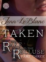 The Rake And The Recluse : TAKEN by Jenn LeBlanc
